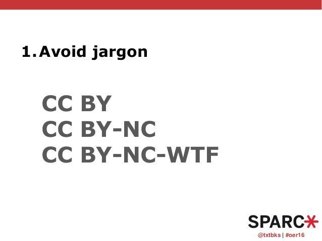 @txtbks   #oer16 1.Avoid jargon CC BY CC BY-NC CC BY-NC-WTF