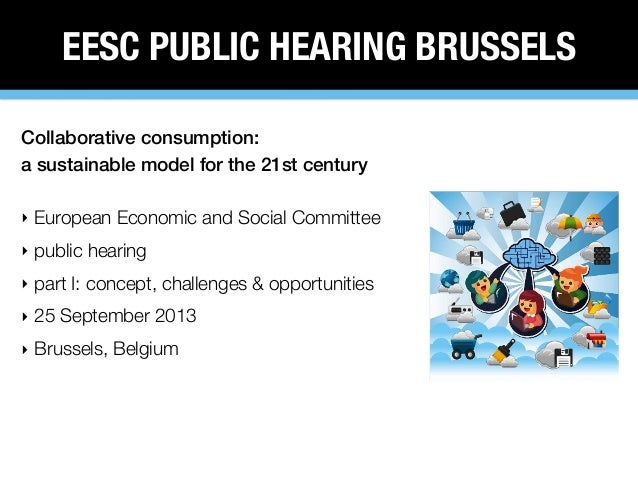 EESC PUBLIC HEARING BRUSSELS Collaborative consumption: a sustainable model for the 21st century ‣ European Economic and S...