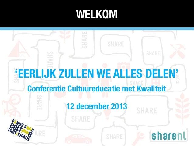 WELKOM  'EERLIJK ZULLEN WE ALLES DELEN' Conferentie Cultuureducatie met Kwaliteit 12 december 2013