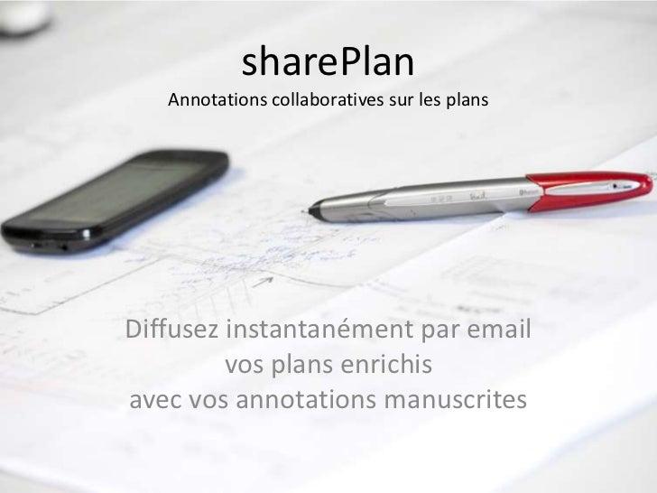 sharePlan   Annotations collaboratives sur les plansDiffusez instantanément par email         vos plans enrichisavec vos a...