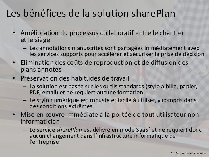 Les bénéfices de la solution sharePlan • Amélioration du processus collaboratif entre le chantier   et le siège    – Les a...