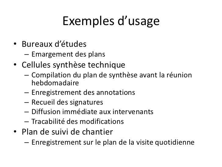 Exemples d'usage• Bureaux d'études   – Emargement des plans• Cellules synthèse technique   – Compilation du plan de synthè...