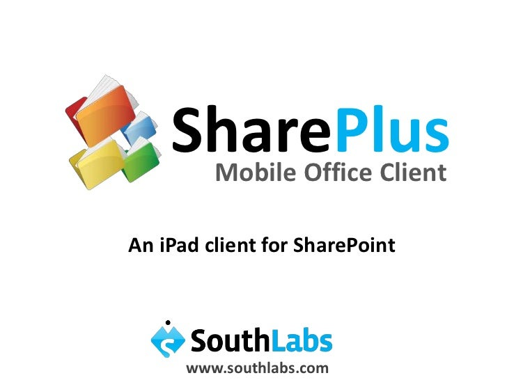 SharePlus<br />Mobile Office Client<br />An iPad client for SharePoint<br />www.southlabs.com<br />