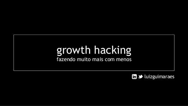 growth hacking fazendo muito mais com menos luizguimaraes