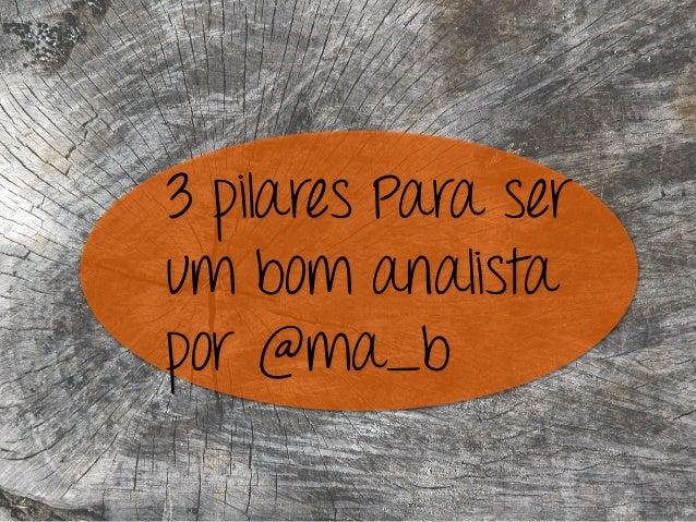 3 pilares Para ser um bom analista por @ma_b