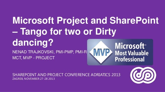 Microsoft Project and SharePoint – Tango for two or Dirty dancing? NENAD TRAJKOVSKI, PMI-PMP, PMI-RMP, MCT, MVP - PROJECT ...