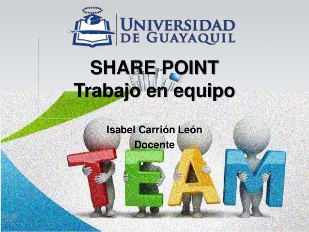 SHARE POINT Trabajo en equipo Isabel Carrión León Docente