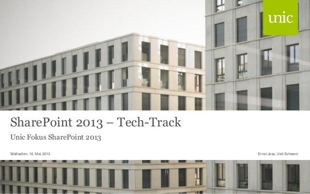 SharePoint 2013 – Tech-TrackUnic Fokus SharePoint 2013Ernst Joss, Ueli SchwarzWallisellen, 16. Mai 2013