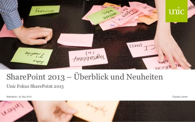 SharePoint 2013 – Überblick und NeuheitenUnic Fokus SharePoint 2013Claudia LienertWallisellen, 16. Mai 2013