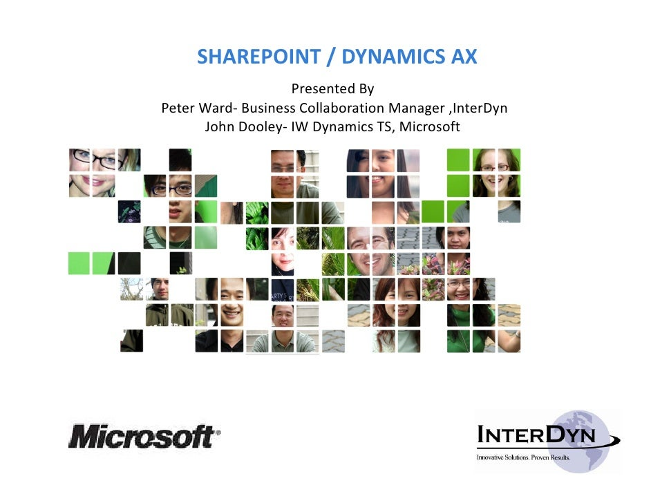 SHAREPOINT / DYNAMICS AX                    Presented By Peter Ward‐ Business Collaboration Manager ,InterDyn       John D...