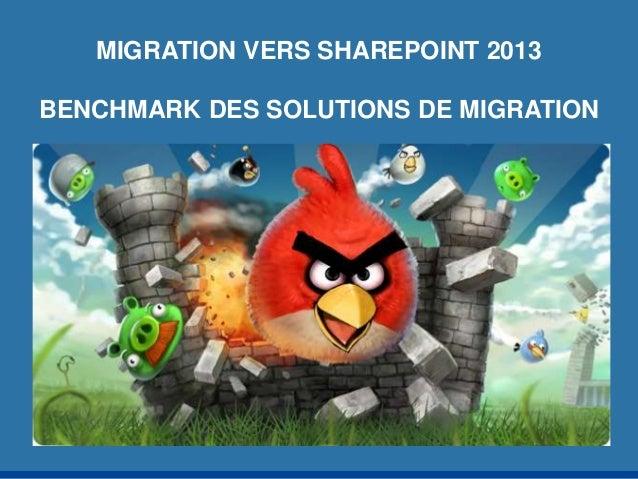 MIGRATION VERS SHAREPOINT 2013  BENCHMARK DES SOLUTIONS DE MIGRATION