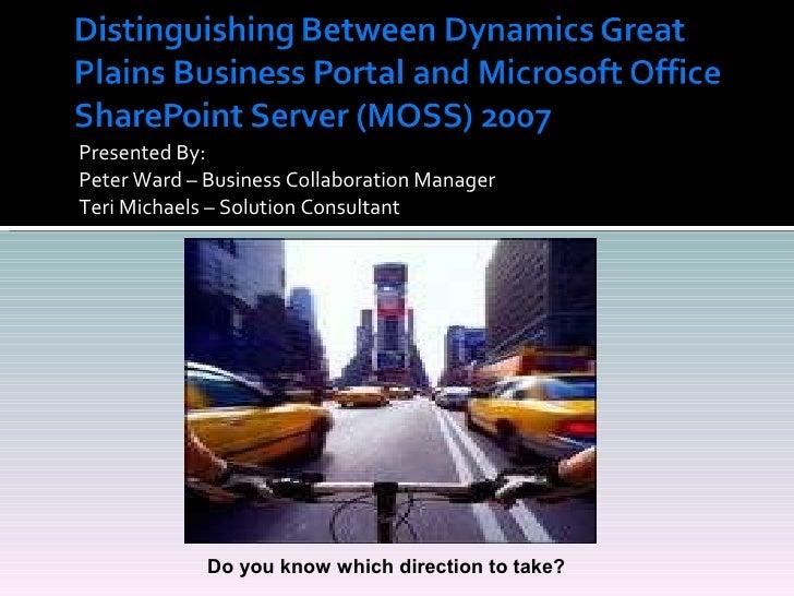 <ul><li>Presented By:  </li></ul><ul><li>Peter Ward – Business Collaboration Manager </li></ul><ul><li>Teri Michaels – Sol...