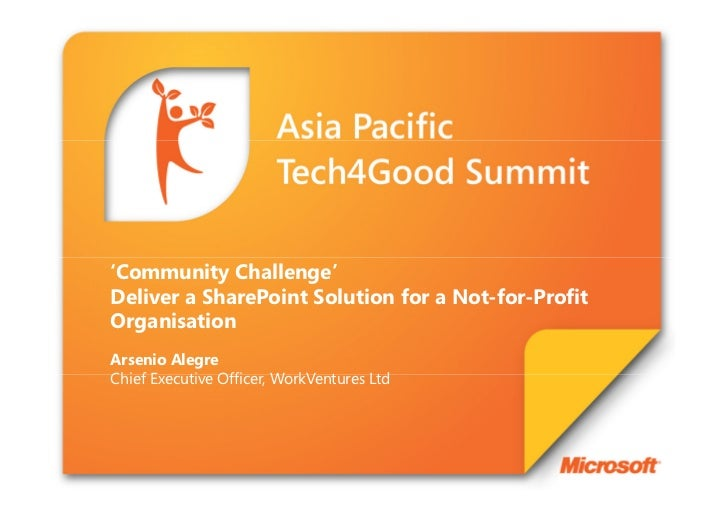 'Community Challenge'Deliver a SharePoint Solution for a Not-for-ProfitOrganisationArsenio AlegreChief Executive Officer, ...