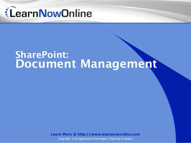 SharePoint:Document Management       Learn More @ http://www.learnnowonline.com          Copyright © by Application Develo...