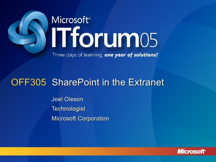 SharePoint in the Extranet Joel Oleson Technologist Microsoft Corporation OFF305