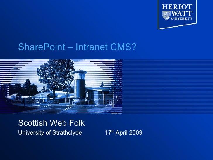 SharePoint – Intranet CMS?     Scottish Web Folk University of Strathclyde   17th April 2009