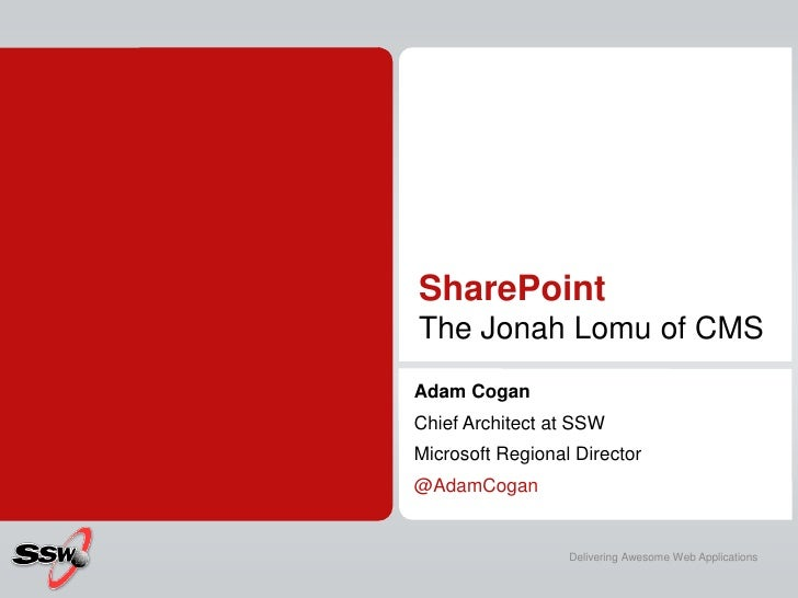 SharePointThe Jonah Lomu of CMS<br />Adam Cogan<br />Chief Architect at SSW<br />Microsoft Regional Director<br />@AdamCog...