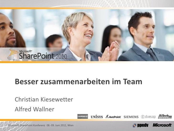 Besser zusammenarbeiten im Team     Christian Kiesewetter     Alfred WallnerMicrosoft SharePoint Konferenz 08.-09. Juni 20...