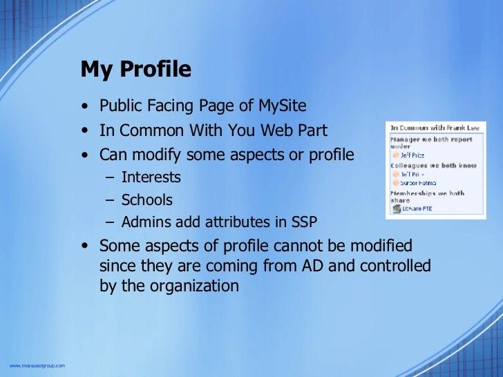 My Profile <ul><li>Public Facing Page of MySite </li></ul><ul><li>In Common With You Web Part </li></ul><ul><li>Can modify...