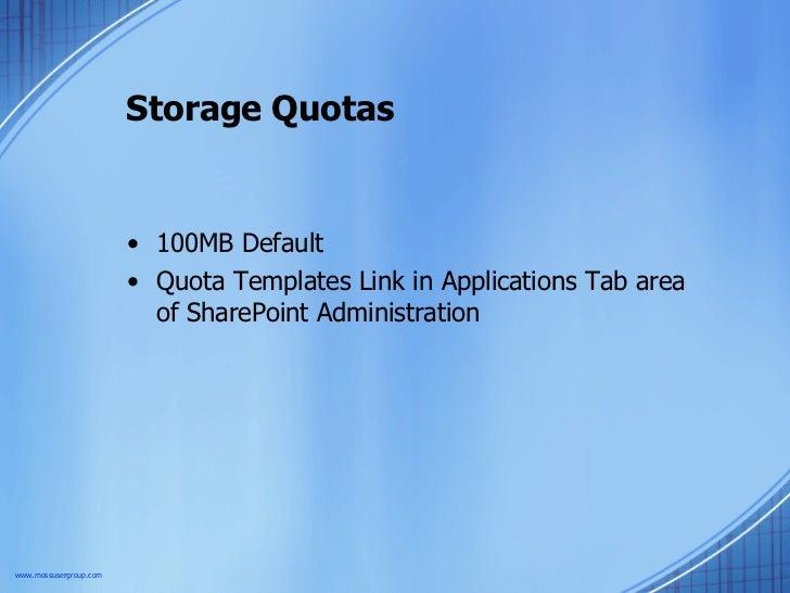Storage Quotas <ul><li>100MB Default </li></ul><ul><li>Quota Templates Link in Applications Tab area of SharePoint Adminis...
