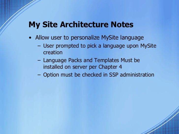 My Site Architecture Notes <ul><li>Allow user to personalize MySite language </li></ul><ul><ul><li>User prompted to pick a...