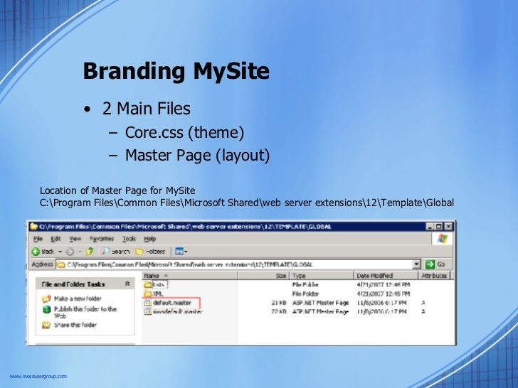 Branding MySite <ul><li>2 Main Files </li></ul><ul><ul><li>Core.css (theme) </li></ul></ul><ul><ul><li>Master Page (layout...