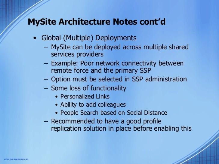 MySite Architecture Notes cont'd <ul><li>Global (Multiple) Deployments </li></ul><ul><ul><li>MySite can be deployed across...