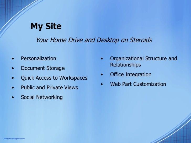 My Site Your Home Drive and Desktop on Steroids <ul><li>Personalization </li></ul><ul><li>Document Storage </li></ul><ul><...