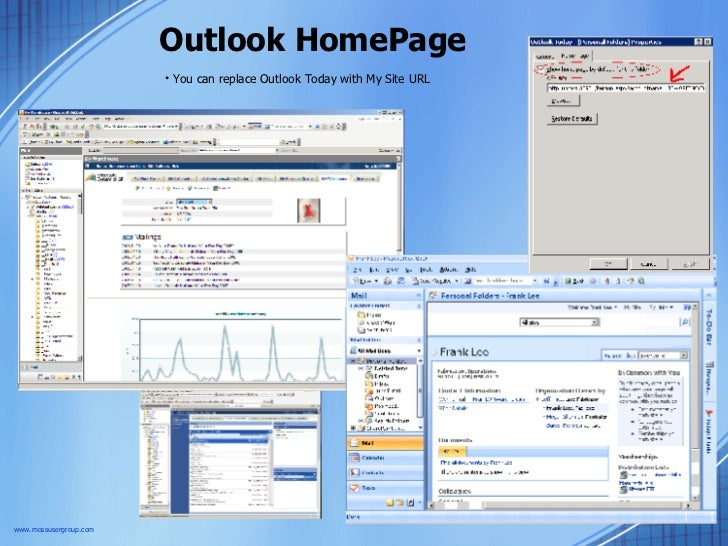 Outlook HomePage www.mossusergroup.com <ul><li>You can replace Outlook Today with My Site URL </li></ul>