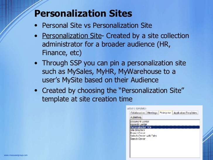 Personalization Sites <ul><li>Personal Site vs Personalization Site </li></ul><ul><li>Personalization Site - Created by a ...