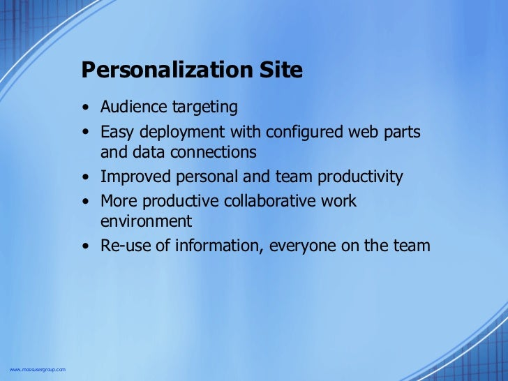 Personalization Site <ul><li>Audience targeting </li></ul><ul><li>Easy deployment with configured web parts and data conne...