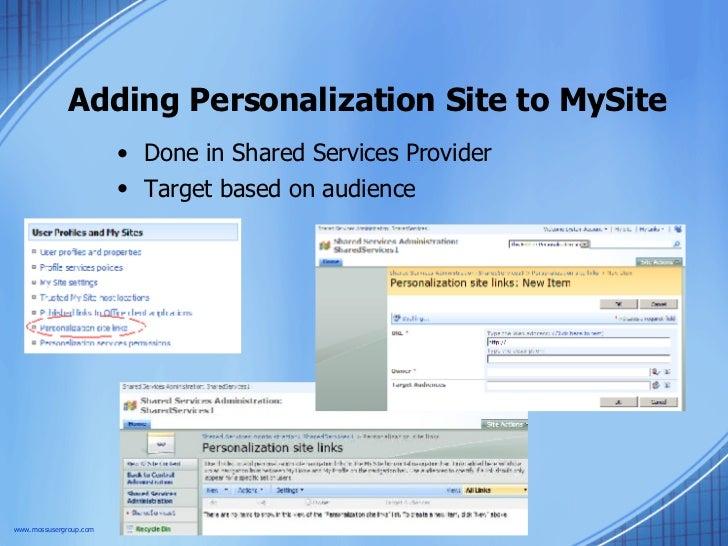 Adding Personalization Site to MySite <ul><li>Done in Shared Services Provider </li></ul><ul><li>Target based on audience ...