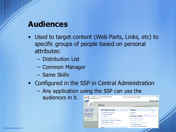 Audiences <ul><li>Used to target content (Web Parts, Links, etc) to specific groups of people based on personal attributes...