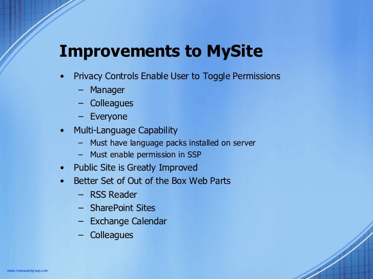 Improvements to MySite <ul><li>Privacy Controls Enable User to Toggle Permissions </li></ul><ul><ul><li>Manager </li></ul>...