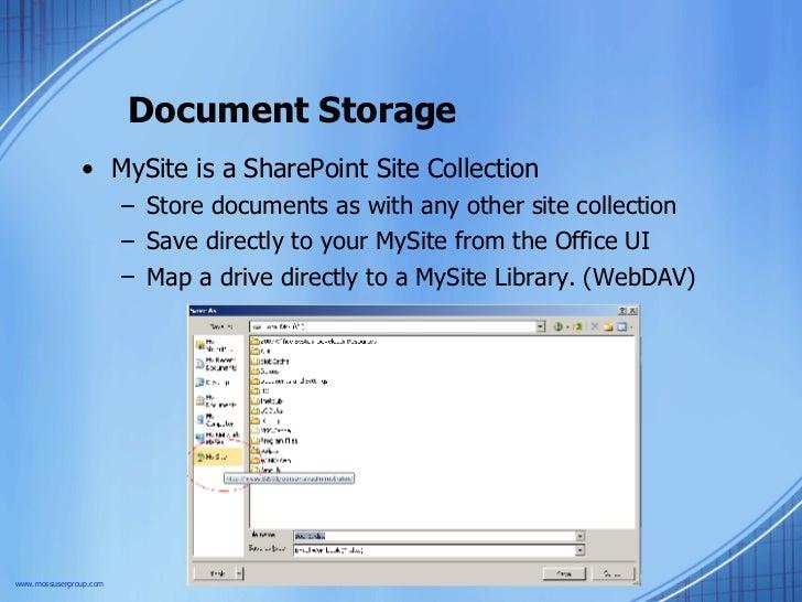 Document Storage <ul><li>MySite is a SharePoint Site Collection </li></ul><ul><ul><li>Store documents as with any other si...