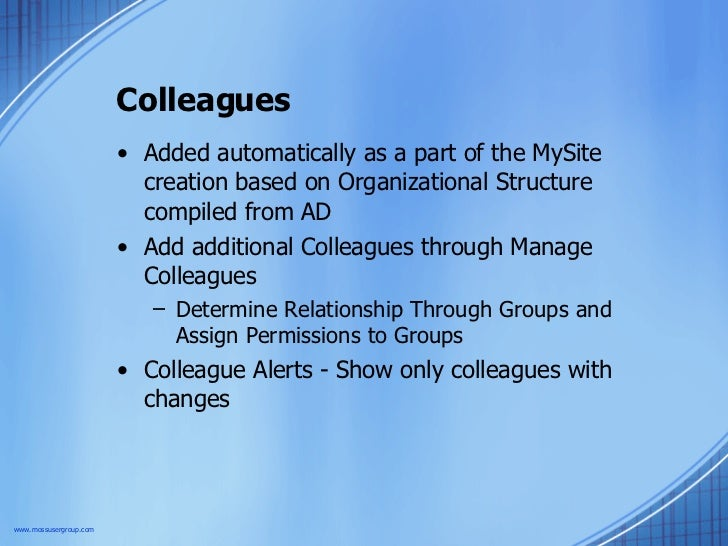 Colleagues <ul><li>Added automatically as a part of the MySite creation based on Organizational Structure compiled from AD...