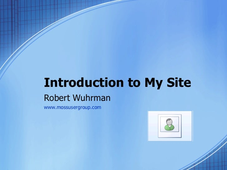 Introduction to My Site Robert Wuhrman www.mossusergroup.com