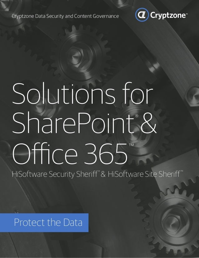Cryptzone Data Security and Content Governance Solutions for SharePoint® & Office 365 ™ HiSoftware Security Sheriff® & HiS...