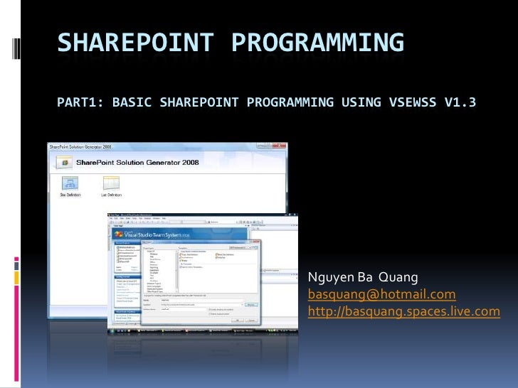 SHAREPOINT PROGRAMMINGPART1: BASIC SHAREPOINT PROGRAMMING USING VSEWSS V1.3                               Nguyen Ba Quang ...