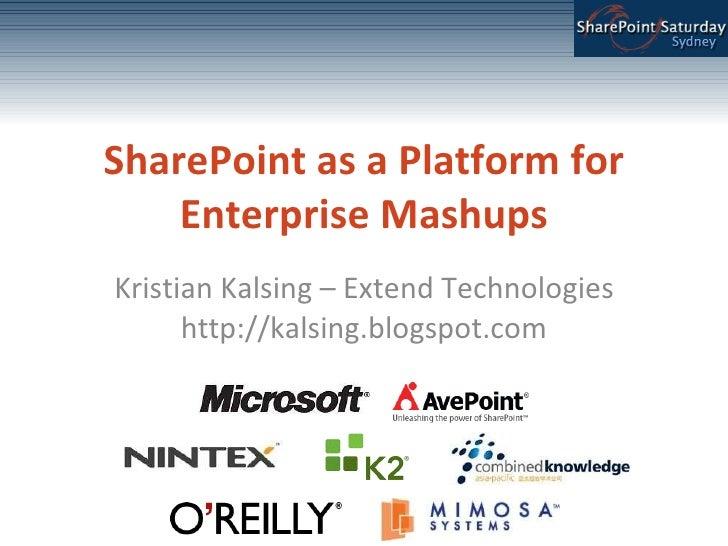 SharePoint as a Platform for Enterprise Mashups Kristian Kalsing – Extend Technologies http://kalsing.blogspot.com