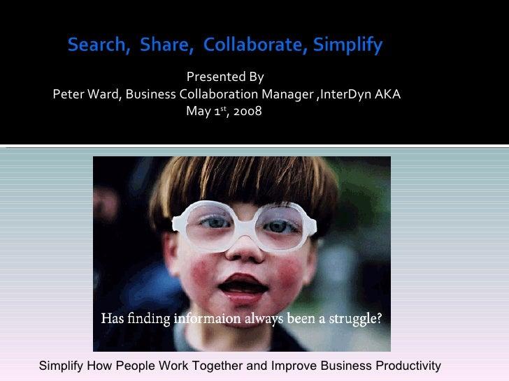 <ul><li>Presented By </li></ul><ul><li>Peter Ward, Business Collaboration Manager ,InterDyn AKA </li></ul><ul><li>May 1 st...