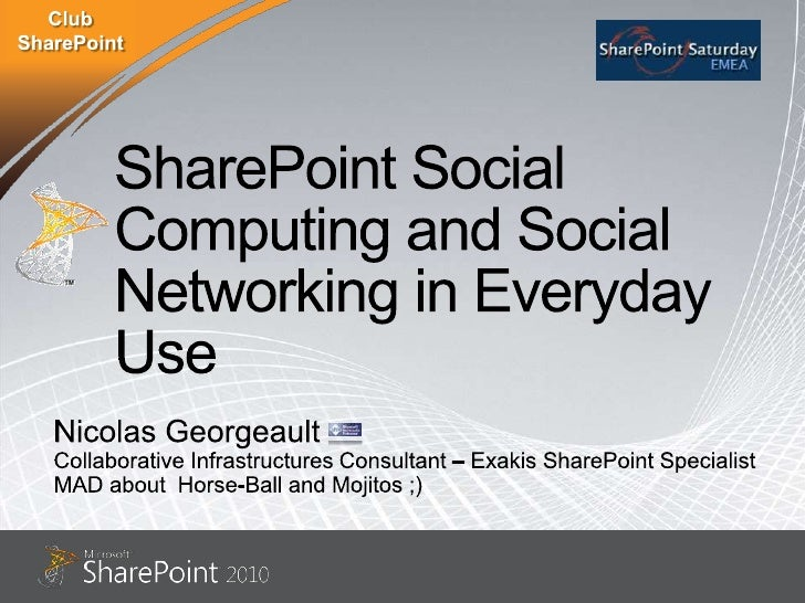 SharePoint Social Computing and Social Networking in Everyday Use<br />Nicolas Georgeault<br />Collaborative Infrastructur...