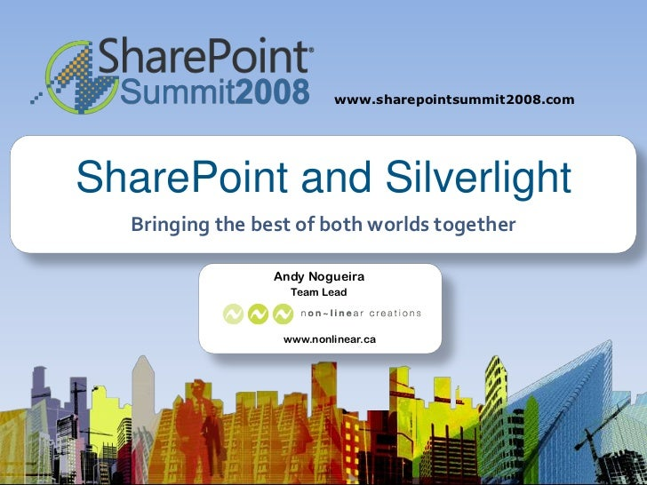 www.sharepointsummit2008.com     SharePoint and Silverlight   Bringing the best of both worlds together                   ...