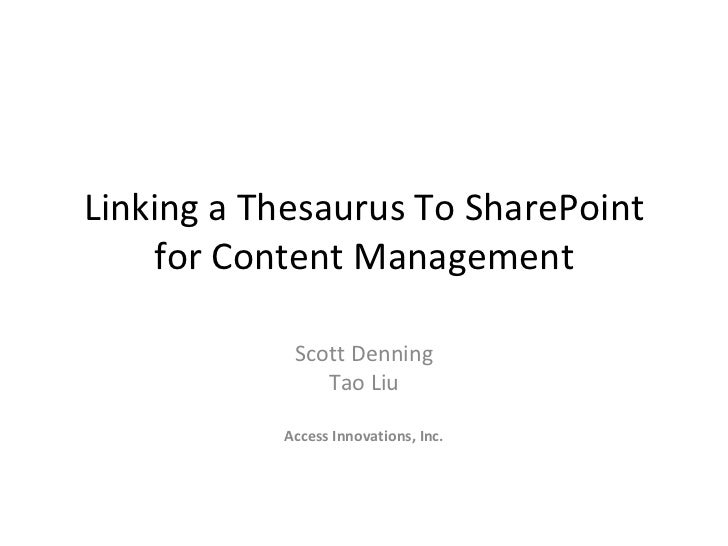 Linking a Thesaurus To SharePoint    for Content Management            Scott Denning               Tao Liu           Acces...