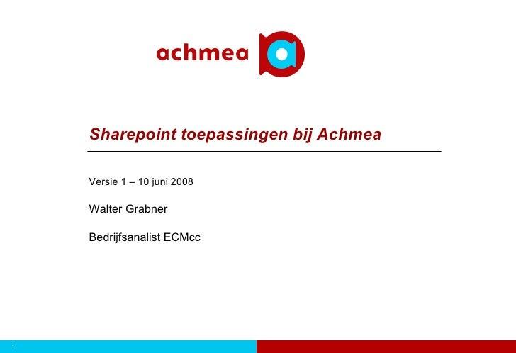 Sharepoint toepassingen bij Achmea      Versie 1 – 10 juni 2008      Walter Grabner      Bedrijfsanalist ECMcc     1