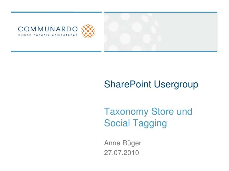 SharePoint Usergroup<br />Taxonomy Store und Social Tagging<br />Anne Rüger<br />27.07.2010<br />