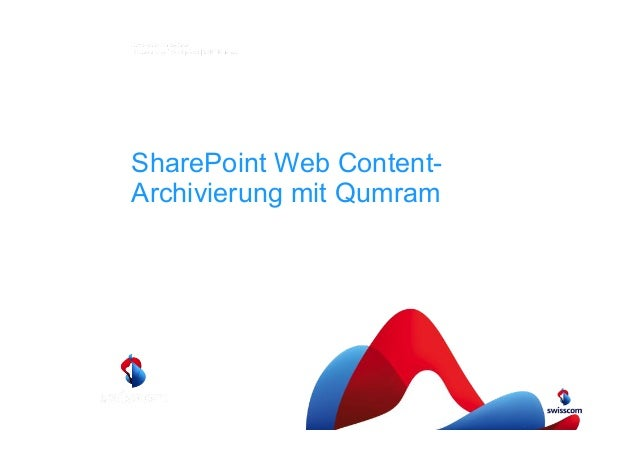 Records Management Konferenz 2014  SharePoint Web Content-  Archivierung mit Qumram  Claudio Mirti, Swisscom Enterprise Cu...