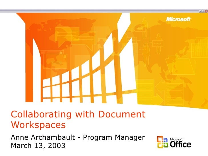 Collaborating with Document Workspaces Anne Archambault - Program Manager March 13, 2003