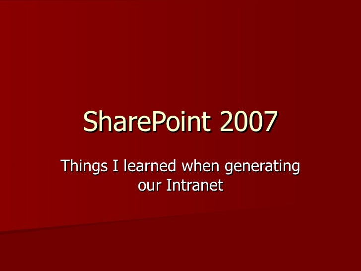 SharePoint 2007 Things I learned when generating our Intranet