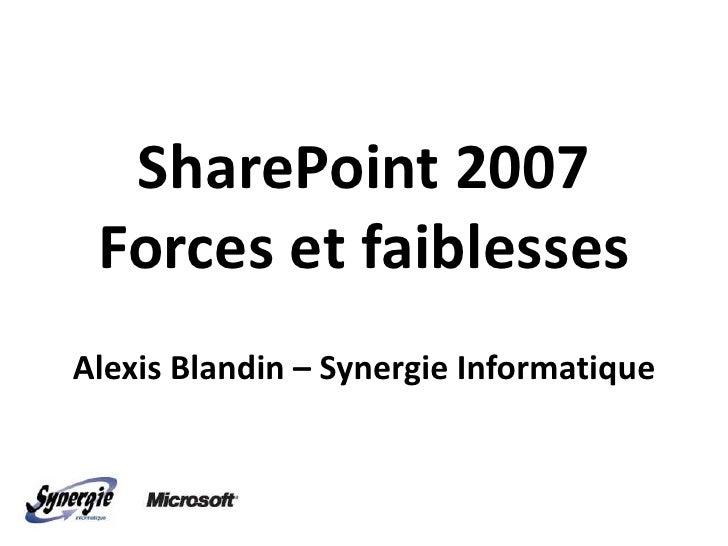 SharePoint 2007  Forces et faiblesses Alexis Blandin – Synergie Informatique